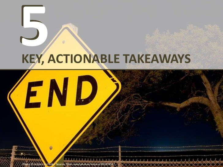5 KEY, ACTIONABLE TAKEAWAYS1. Create original content that meets your   audience's explicit and tacit needs2. Reduce dupli...