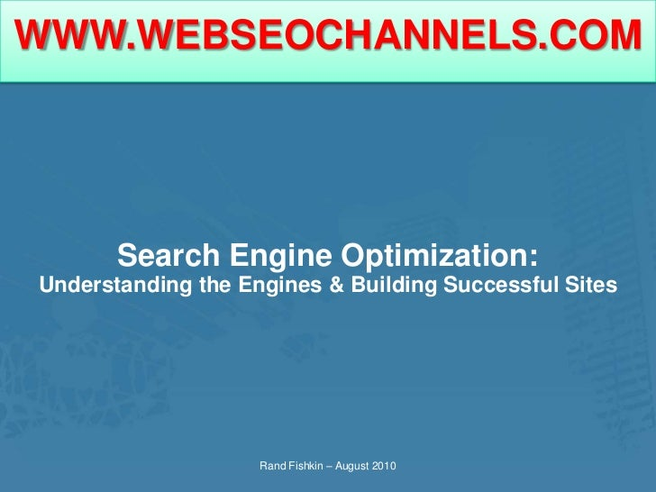 Search Engine Optimization:<br />Understanding the Engines & Building Successful Sites<br />Rand Fishkin – August 2010<br />