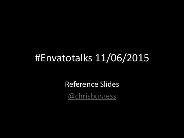 #Envatotalks 11/06/2015 Reference Slides @chrisburgess