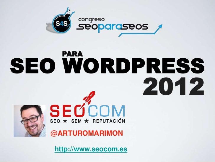 PARASEO WORDPRESS                         2012  @ARTUROMARIMON  http://www.seocom.es