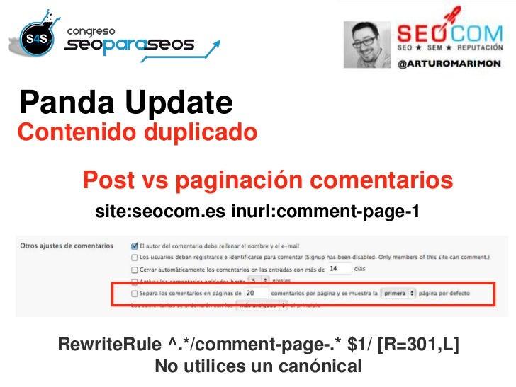 Panda UpdateContenido duplicado     Post vs paginación comentarios       site:seocom.es inurl:comment-page-1   RewriteRule...