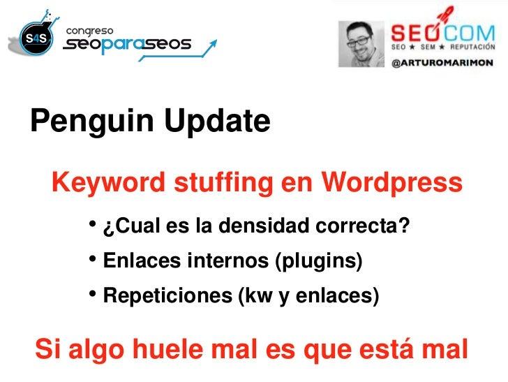Penguin Update Keyword stuffing en Wordpress    • ¿Cual es la densidad correcta?    • Enlaces internos (plugins)    • Repe...
