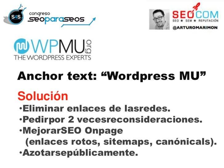 """Anchor text: """"Wordpress MU""""Solución•Eliminar enlaces de lasredes.•Pedirpor 2 vecesreconsideraciones.•MejorarSEO Onpage (en..."""