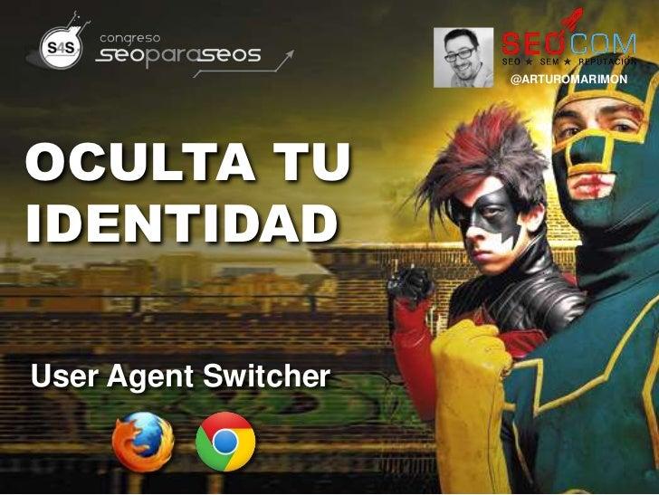 @ARTUROMARIMONOCULTA TUIDENTIDADUser Agent Switcher