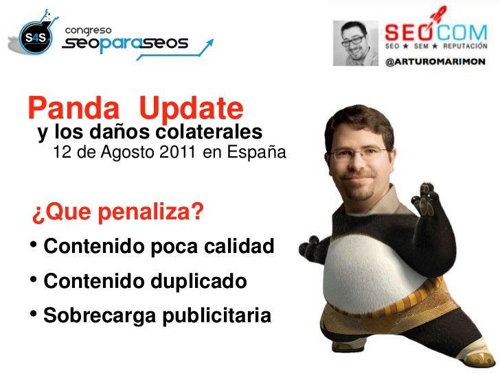 Panda Updatey los daños colaterales  12 de Agosto 2011 en España¿Que penaliza?• Contenido poca calidad• Contenido duplicad...