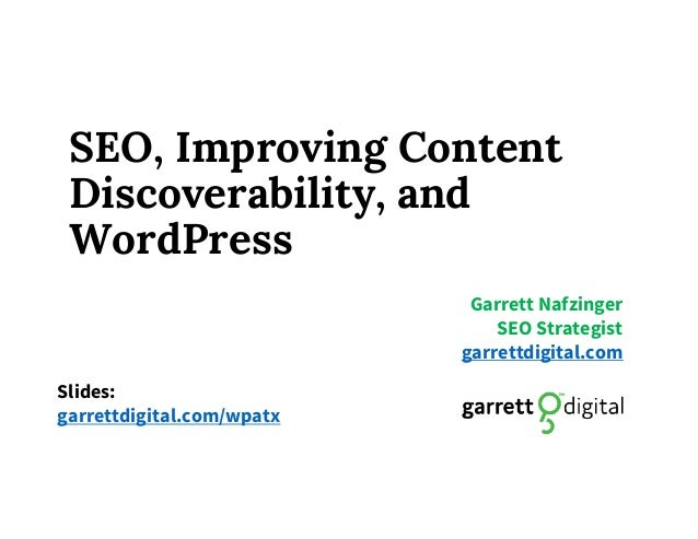 SEO, Improving Content Discoverability, and WordPress Garrett Nafzinger SEO Strategist garrettdigital.com Slides: garrettd...