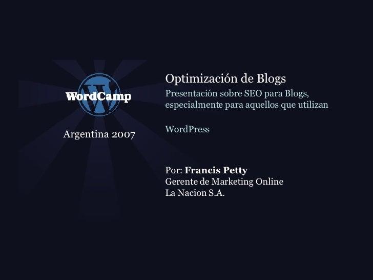 Argentina 2007 Optimizaci ón de Blogs   Presentaci ón sobre SEO para Blogs, especialmente para aquellos que utilizan WordP...