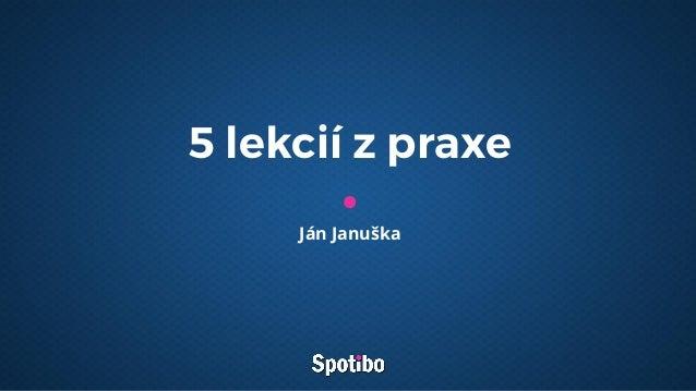 5 lekcií z praxe Ján Januška
