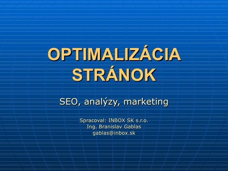 OPTIMALIZÁCIA STRÁNOK SEO, analýzy, marketing Spracoval:  INBOX SK s.r.o. Ing. Branislav Gablas [email_address]