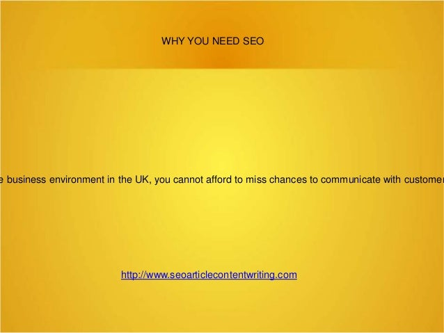 WHY YOU NEED SEO  e business environment in the UK, you cannot afford to miss chances to communicate with customer  http:/...