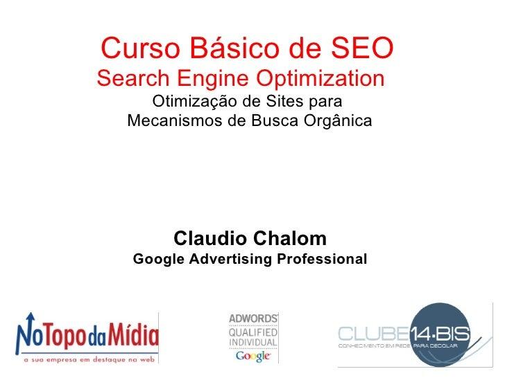 Curso Básico de SEO Search Engine Optimization  Otimização de Sites para Mecanismos de Busca Orgânica Claudio Chalom Goo...