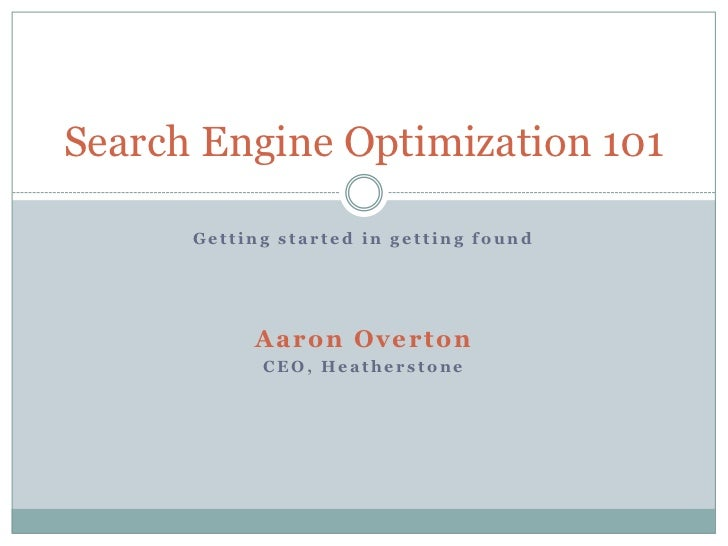 Getting started in getting found<br />Aaron Overton<br />CEO, Heatherstone<br />Search Engine Optimization 101<br />