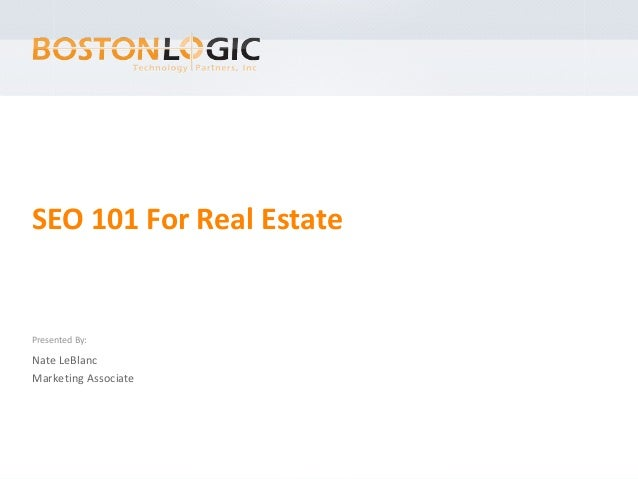 SEO 101 For Real EstatePresented By:Nate LeBlancMarketing Associate