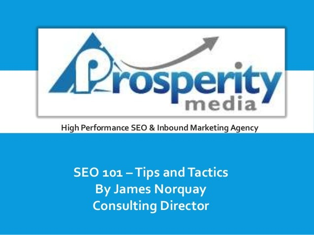 High Performance SEO & Inbound Marketing Agency  SEO 101 – Tips and Tactics By James Norquay Consulting Director
