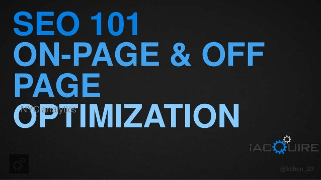 SEO 101 ON-PAGE & OFF PAGE OPTIMIZATIONNYC analytics @kchen_23