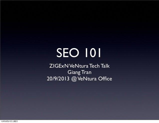 SEO 101 ZIGExNVeNtura Tech Talk Giang Tran 20/9/2013 @VeNtura Office 13年9月21日土曜日