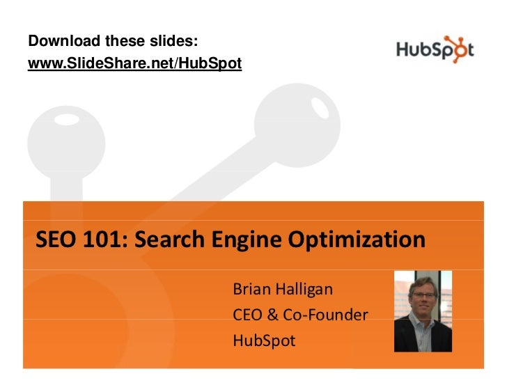 Download these slides: www.SlideShare.net/HubSpot     SEO 101: Search Engine Optimization                         Brian Ha...