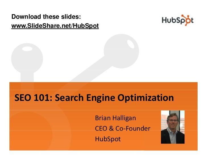 Download these slides: www.SlideShare.net/HubSpot     SEO101:SearchEngineOptimization                         BrianHa...