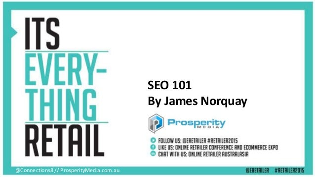 @Connections8 // ProsperityMedia.com.au SEO 101 By James Norquay