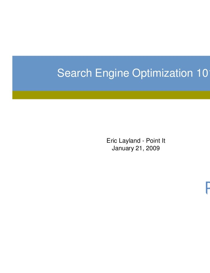 Search Engine Optimization 101         Eric Layland - Point It           January 21, 2009
