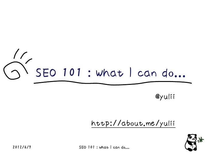 SEO 101 : What I can do...                                               @yulii                        http://about.me/yul...