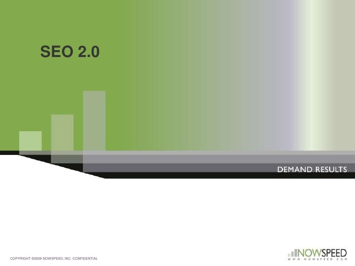 COPYRIGHT ©2009 NOWSPEED, INC. CONFIDENTIAL<br />SEO 2.0<br />