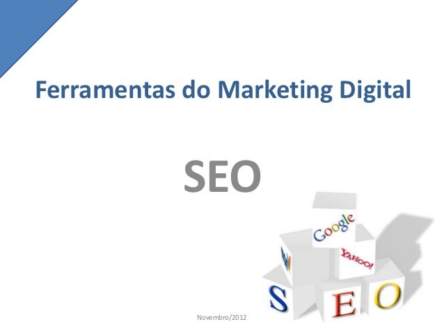 Ferramentas do Marketing Digital            SEO             Novembro/2012