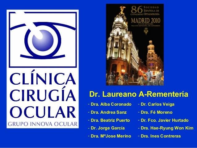 - Dra. Alba Coronado - Dra. Andrea Sanz - Dra. Beatriz Puerto - Dr. Jorge García - Dra. MªJose Merino - Dr. Carlos Veiga -...