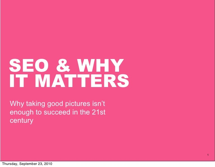SEO & WHY    IT MATTERS     Why taking good pictures isn't     enough to succeed in the 21st     century                  ...