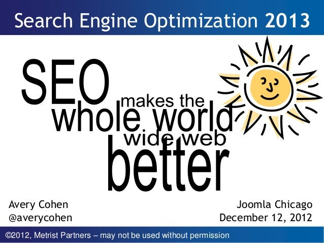 Search Engine Optimization 2013Avery Cohen                                                 Joomla Chicago@averycohen1     ...