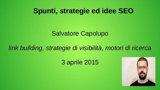 Spunti, strategie ed idee SEO Salvatore Capolupo link building, strategie di visibilità, motori di ricerca 3 aprile 2015