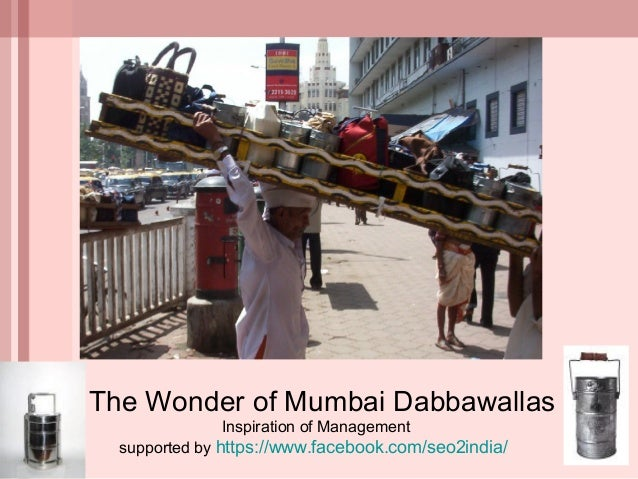 The Wonder of Mumbai DabbawallasInspiration of Managementsupported by https://www.facebook.com/seo2india/