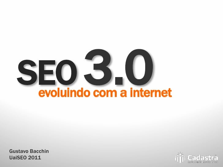 SEO 3.0evoluindo com a internetGustavo BacchinUaiSEO 2011