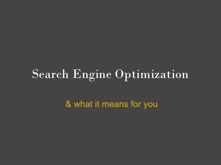 Search Engine Optimization       & what it means for you