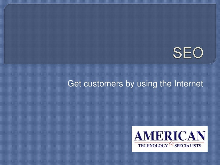 SEO<br />Get customers by using the Internet<br />