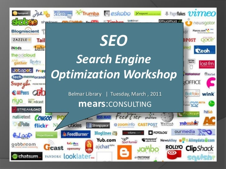SEO<br />Search Engine Optimization Workshop<br />Belmar Library  |  Tuesday, March , 2011<br />mears:CONSULTING<br />