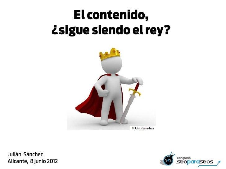 El contenido,                   ¿sigue siendo el rey?Julián SánchezAlicante, 8 junio 2012