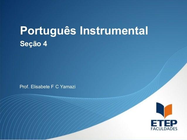 Português Instrumental Prof. Elisabete F C Yamazi Seção 4