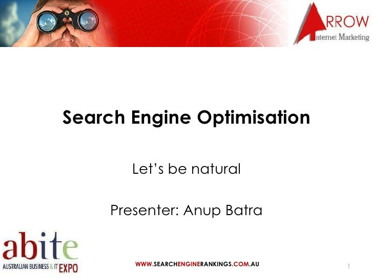 Search Engine Optimisation Let's be natural Presenter: Anup Batra WWW. SEARCH ENGINE RANKINGS. COM .AU