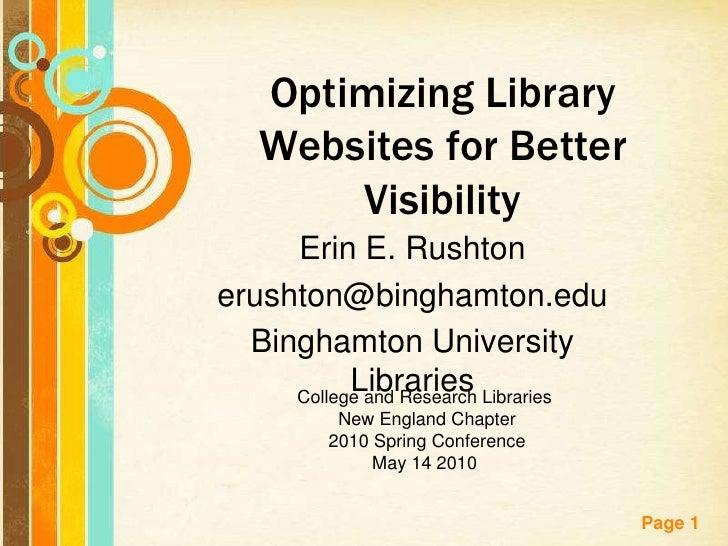 Optimizing Library    Websites for Better        Visibility      Erin E. Rushton erushton@binghamton.edu   Binghamton Univ...