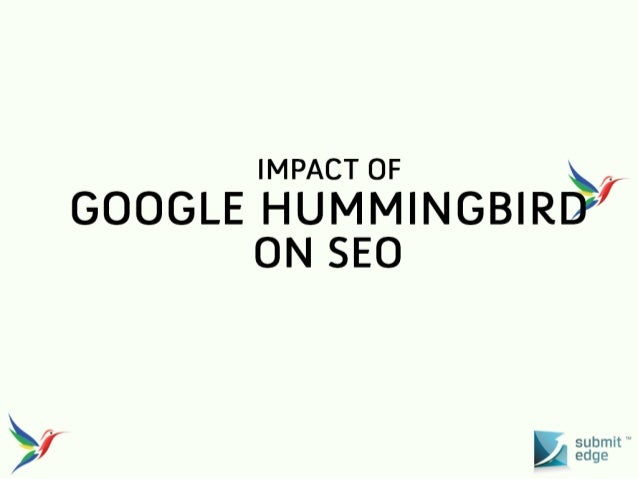 What is Hummingbird?  Google's new algorithm that is designed for conversational or semantic search. It has affected more ...
