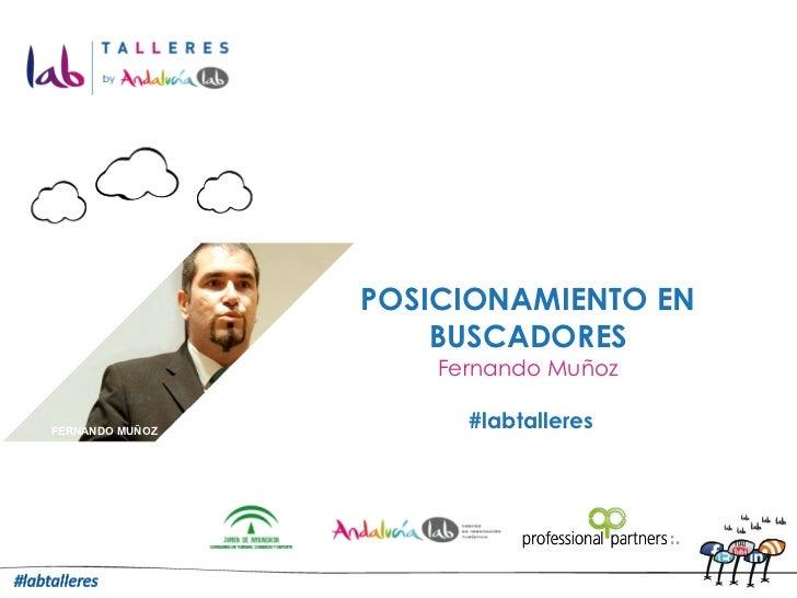 POSICIONAMIENTO EN BUSCADORES Fernando Muñoz #labtalleres FERNANDO MUÑOZ