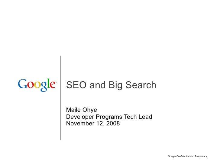 SEO and Big Search Maile Ohye Developer Programs Tech Lead November 12, 2008