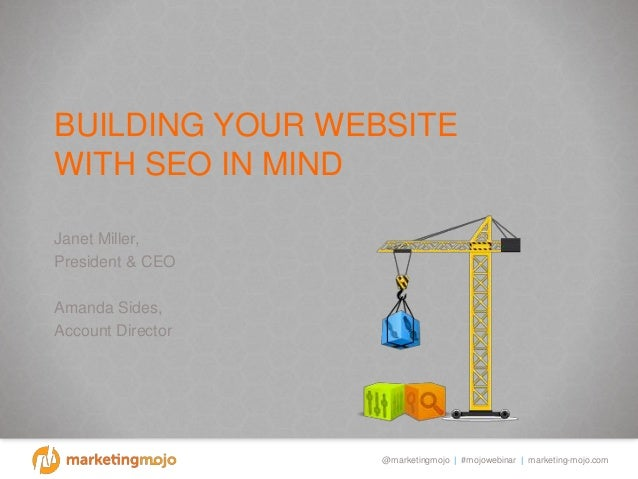 @marketingmojo | #mojowebinar | marketing-mojo.com BUILDING YOUR WEBSITE WITH SEO IN MIND Janet Miller, President & CEO Am...