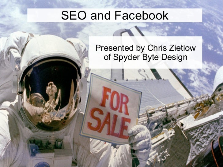 SEO and Facebook     Presented by Chris Zietlow       of Spyder Byte Design