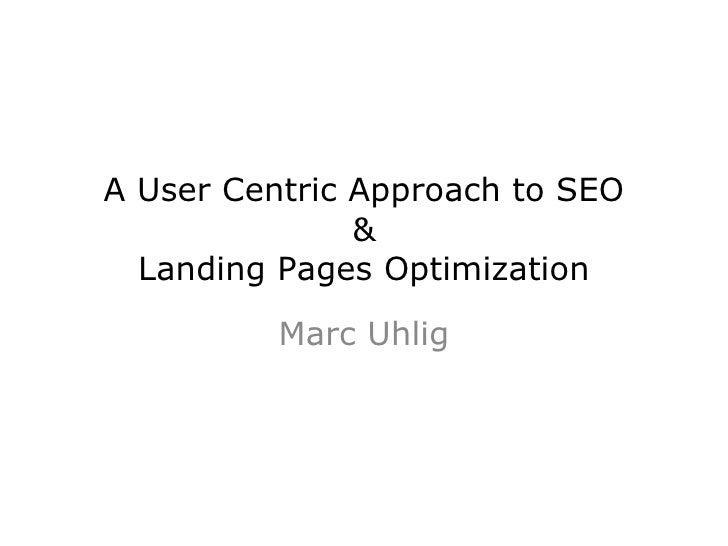A User Centric Approach to SEO & Landing Pages Optimization Marc Uhlig