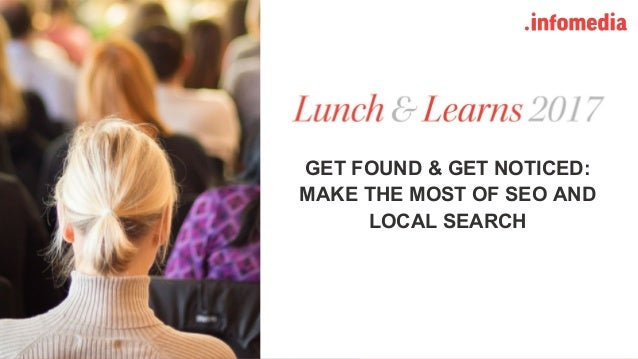 #learninfomedia @infomediadotcom (Twitter : Instagram : Facebook) GET FOUND & GET NOTICED: MAKE THE MOST OF SEO AND LOCAL ...