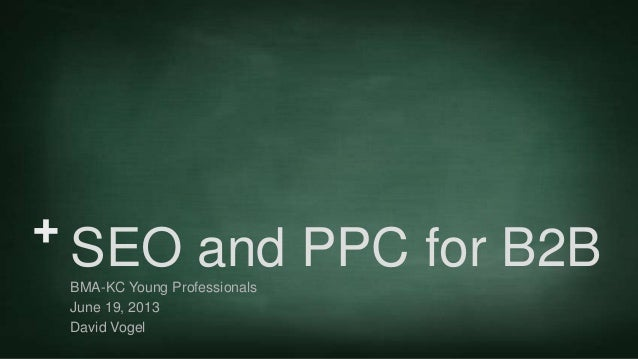 +SEO and PPC for B2BBMA-KC Young ProfessionalsJune 19, 2013David Vogel