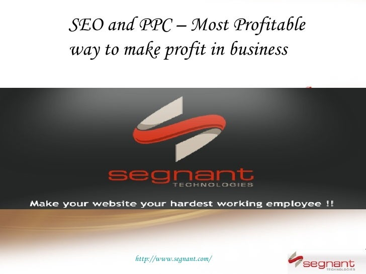 SEO and PPC – Most Profitableway to make profit in business        http://www.segnant.com/