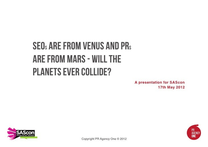 SEOs are from Venus and PRsare from Mars - will theplanets ever collide?                              A presentation for S...